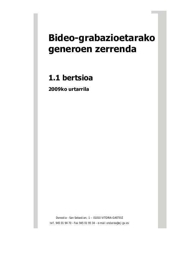 Bideo-grabazioetarako generoen zerrenda 1.1 bertsioa 2009ko urtarrila Donostia - San Sebastian, 1 – 01010 VITORIA-GASTEIZ ...
