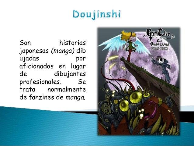 Son historias japonesas (manga) dib ujadas por aficionados en lugar de dibujantes profesionales. Se trata normalmente de f...