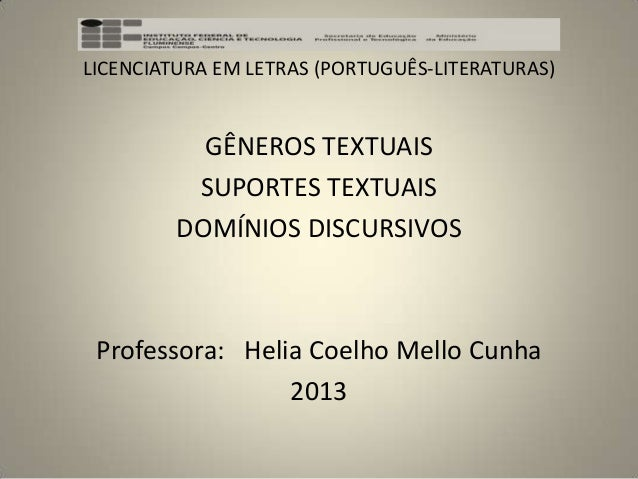 LICENCIATURA EM LETRAS (PORTUGUÊS-LITERATURAS) GÊNEROS TEXTUAIS SUPORTES TEXTUAIS DOMÍNIOS DISCURSIVOS Professora: Helia C...
