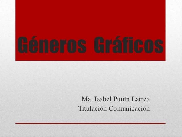Géneros GráficosMa. Isabel Punín LarreaTitulación Comunicación