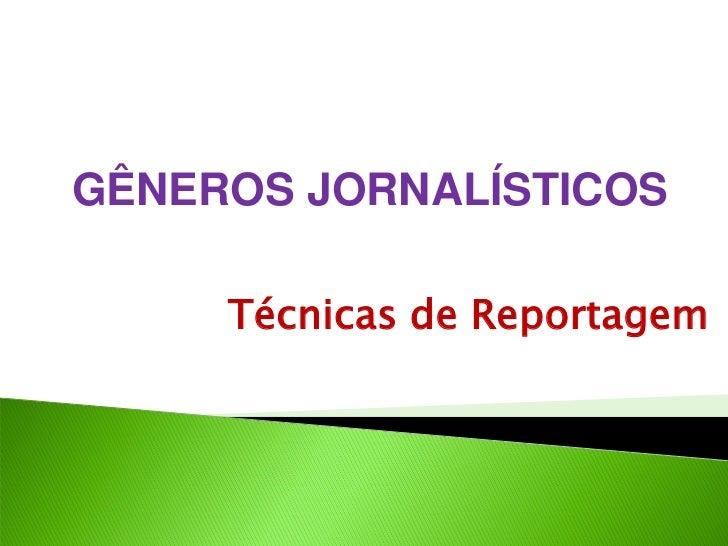 GÊNEROS JORNALÍSTICOS     Técnicas de Reportagem