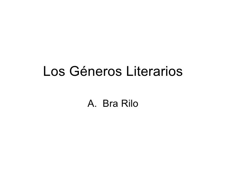Los Géneros Literarios <ul><li>Bra Rilo </li></ul>