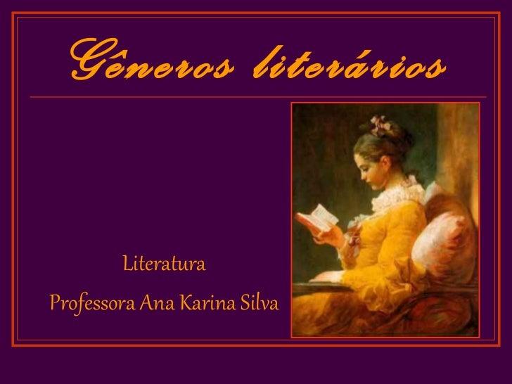 Gêneros literários         LiteraturaProfessora Ana Karina Silva