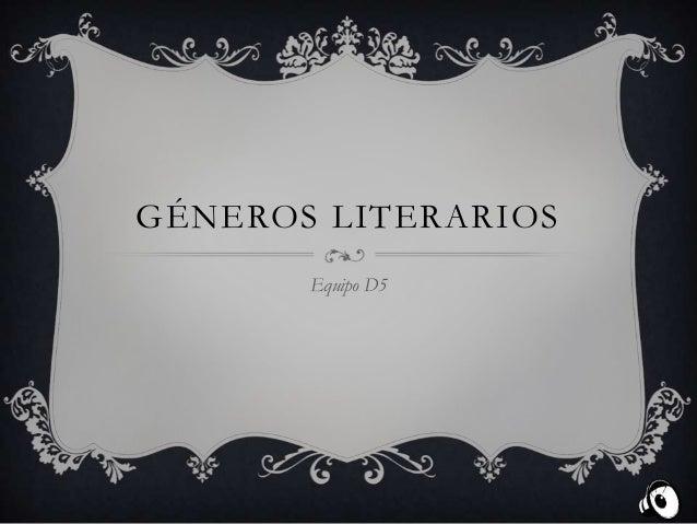 GÉNEROS LITERARIOS Equipo D5