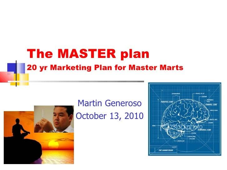 The MASTER plan 20 yr Marketing Plan for Master Marts Martin Generoso October 13, 2010