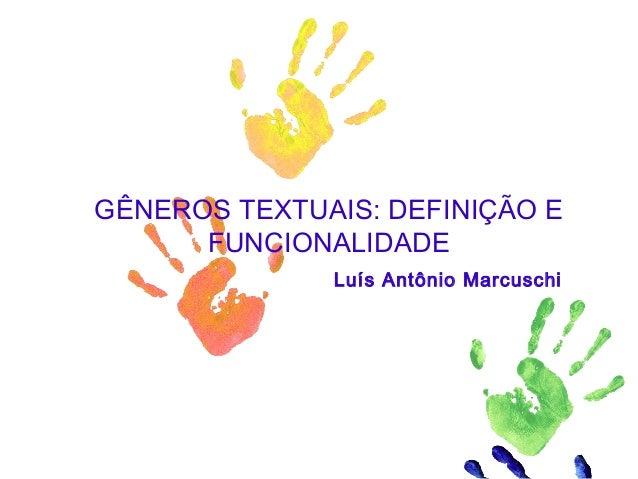 GÊNEROS TEXTUAIS: DEFINIÇÃO E FUNCIONALIDADE Luís Antônio Marcuschi