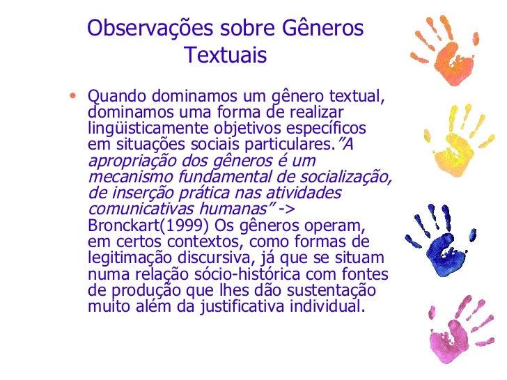 Observações sobre Gêneros Textuais <ul><li>Quando dominamos um gênero textual, dominamos uma forma de realizar lingüistica...