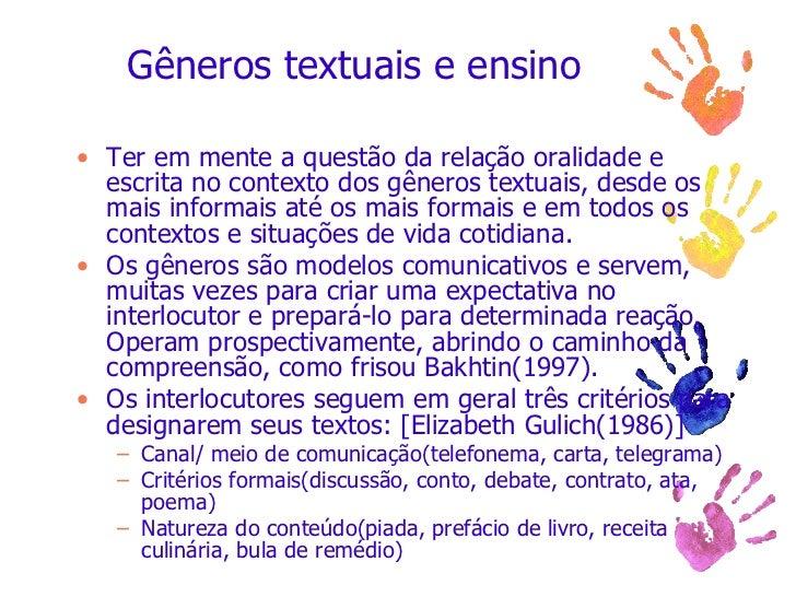Gêneros textuais e ensino <ul><li>Ter em mente a questão da relação oralidade e escrita no contexto dos gêneros textuais, ...
