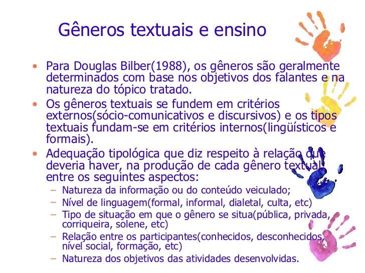 Gêneros textuais e ensino <ul><li>Para Douglas Bilber(1988), os gêneros são geralmente determinados com base nos objetivos...