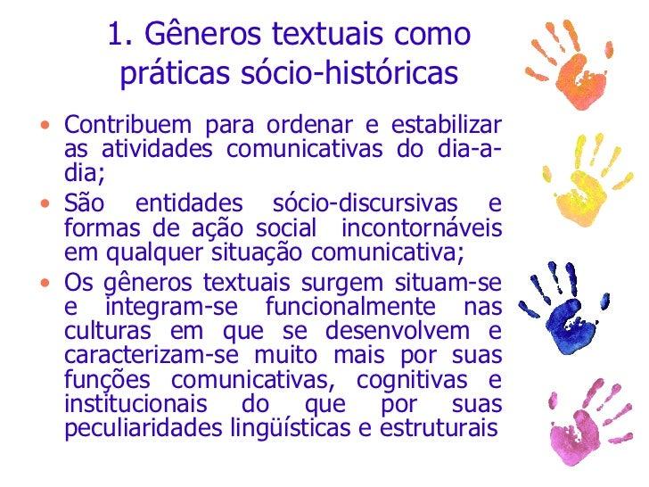 1. Gêneros textuais como práticas sócio-históricas <ul><li>Contribuem para ordenar e estabilizar as atividades comunicativ...