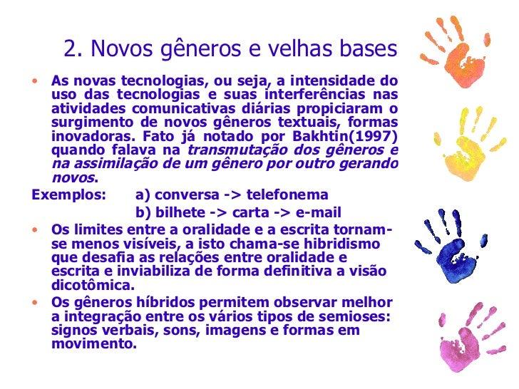 2. Novos gêneros e velhas bases <ul><li>As novas tecnologias, ou seja, a intensidade do uso das tecnologias e suas interfe...