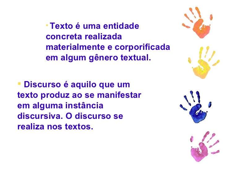 <ul><li>Texto é uma entidade concreta realizada materialmente e corporificada em algum gênero textual. </li></ul><ul><li>D...