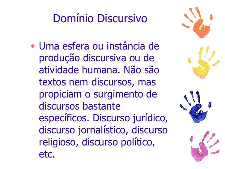 Domínio Discursivo <ul><li>Uma esfera ou instância de produção discursiva ou de atividade humana. Não são textos nem discu...