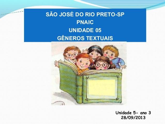 SÃO JOSÉ DO RIO PRETO-SP PNAIC UNIDADE 05 GÊNEROS TEXTUAIS Unidade 5- ano 3 28/09/2013
