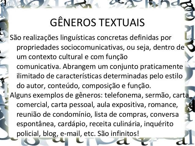 GÊNEROS TEXTUAIS São realizações linguísticas concretas definidas por propriedades sociocomunicativas, ou seja, dentro de ...