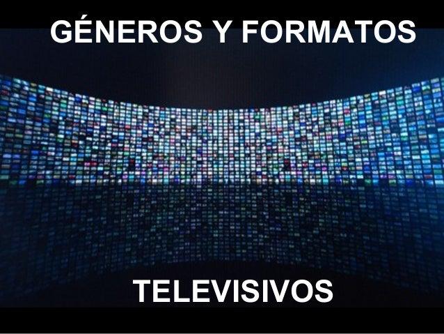 GÉNEROS Y FORMATOS TELEVISIVOS