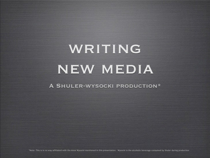 writing                            new media                     A Shuler-wysocki production*     *Note: This is in no way...