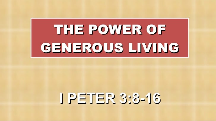 THE POWER OF GENEROUS LIVING I PETER 3:8-16