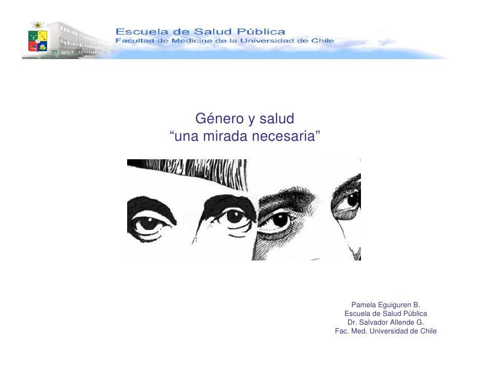 """Género y salud""""una mirada necesaria""""                              Pamela Eguiguren B.                           Escuela de..."""