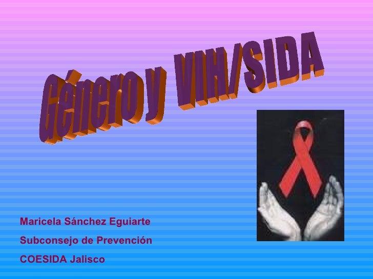 Género y  VIH/SIDA Maricela Sánchez Eguiarte Subconsejo de Prevención  COESIDA Jalisco