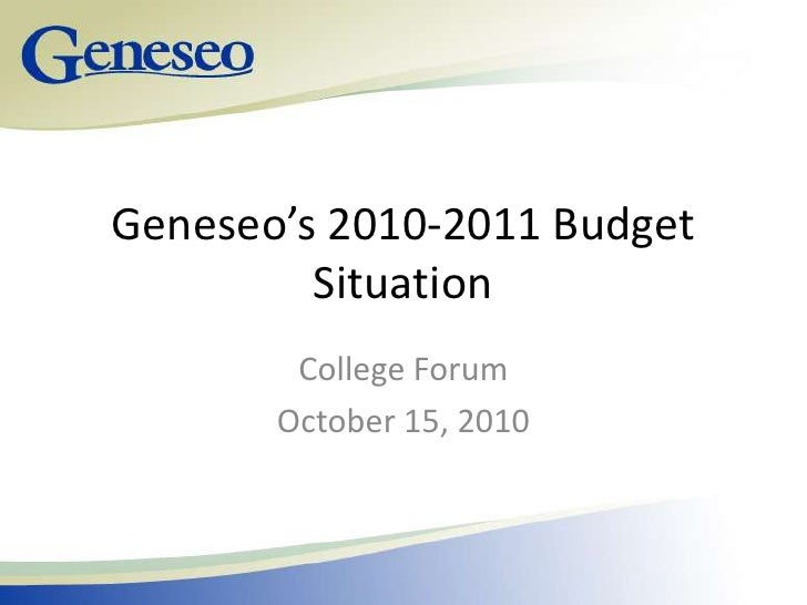 Geneseo's 2010-2011 Budget Situation<br />College Forum<br />October 15, 2010<br />