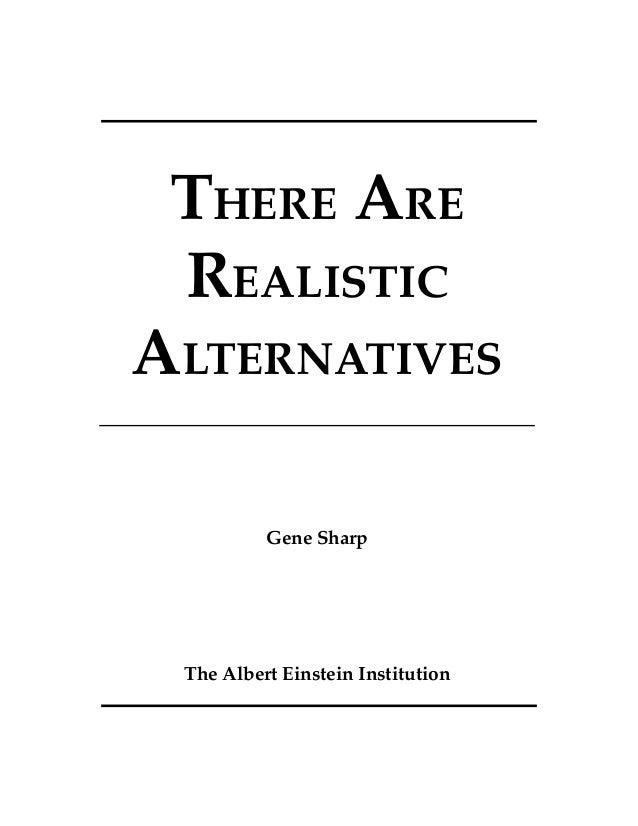 THERE ARE REALISTIC ALTERNATIVES Gene Sharp The Albert Einstein Institution