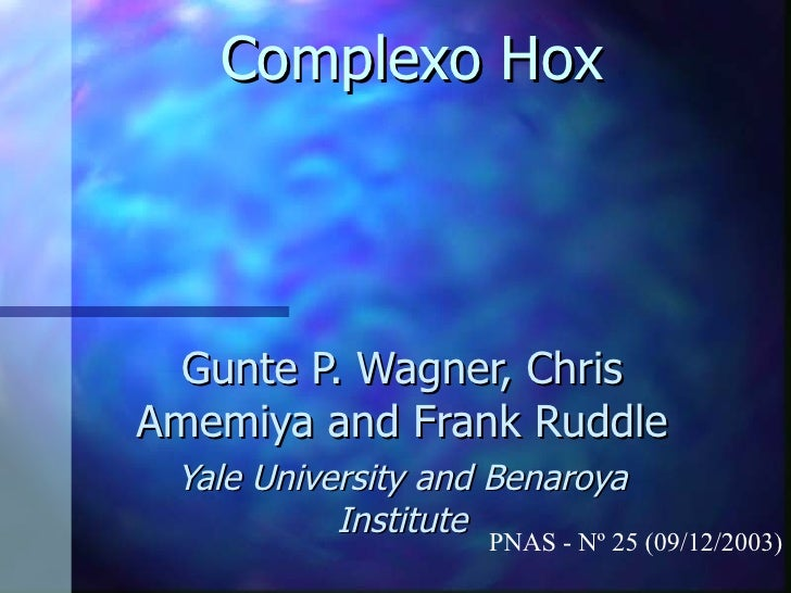 Complexo Hox Gunte P. Wagner, Chris Amemiya and Frank Ruddle Yale University and Benaroya Institute PNAS - Nº 25 (09/12/20...