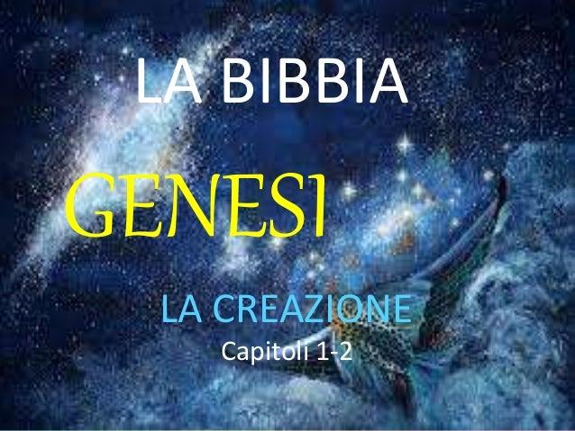 LA BIBBIA GENESI LA CREAZIONE Capitoli 1-2