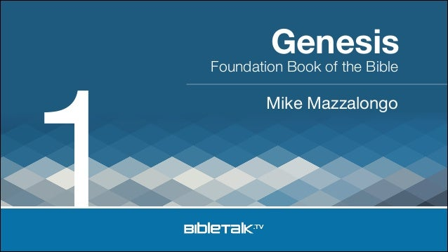 1  Genesis  Foundation Book of the Bible  Mike Mazzalongo