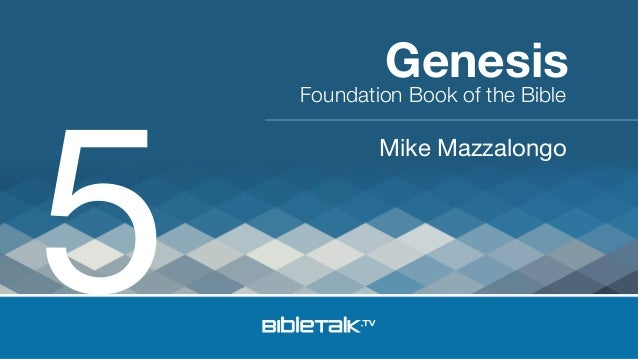 5  Genesis  Foundation Book of the Bible  Mike Mazzalongo