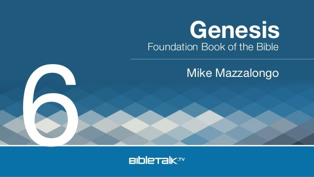 6  Genesis  Foundation Book of the Bible  Mike Mazzalongo