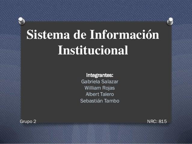 Sistema de Información       Institucional            Integrantes:          Gabriela Salazar           William Rojas      ...