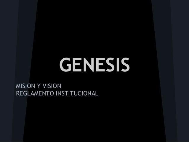 GENESISMISION Y VISIONREGLAMENTO INSTITUCIONAL