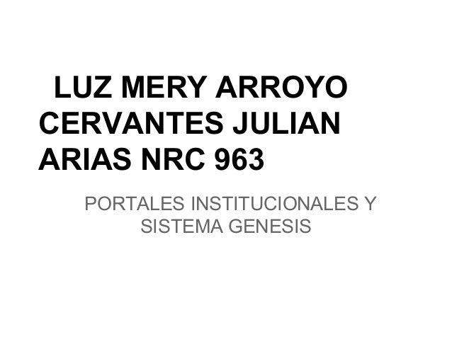 LUZ MERY ARROYO CERVANTES JULIAN ARIAS NRC 963 PORTALES INSTITUCIONALES Y SISTEMA GENESIS
