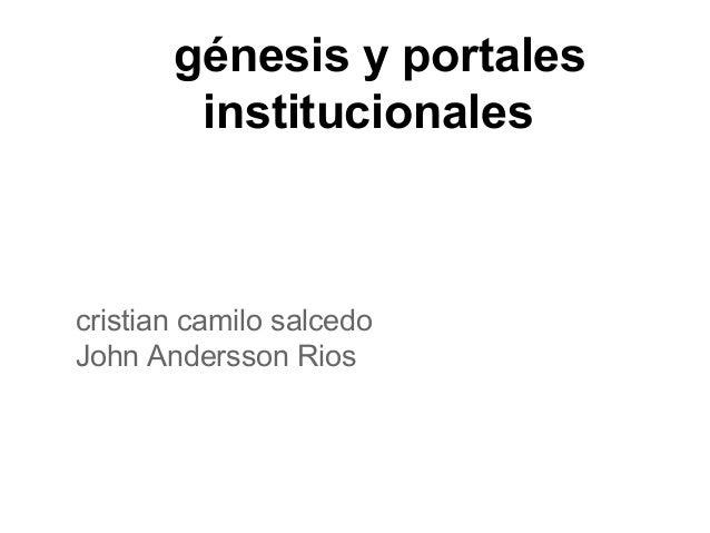 génesis y portales institucionales cristian camilo salcedo John Andersson Rios