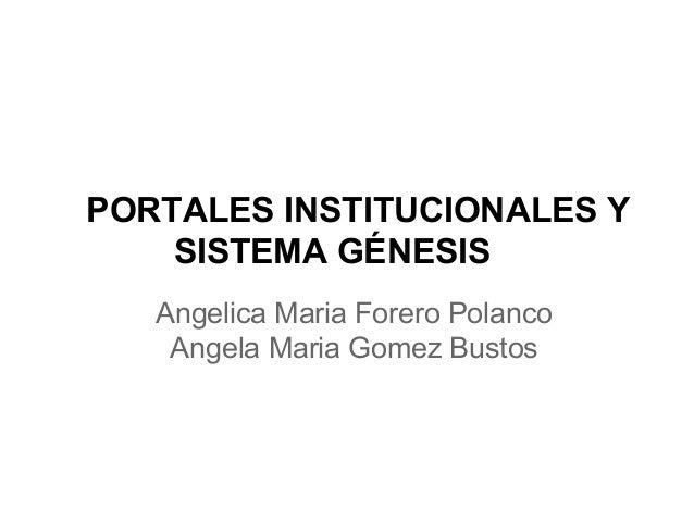 PORTALES INSTITUCIONALES Y SISTEMA GÉNESIS Angelica Maria Forero Polanco Angela Maria Gomez Bustos