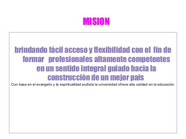 MISION brindando fácil acceso y flexibilidad con el fin de formar profesionales altamente competentes en un sentido integr...