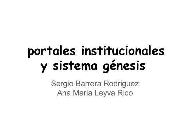 portales institucionales y sistema génesis Sergio Barrera Rodriguez Ana Maria Leyva Rico
