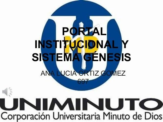PORTAL INSTITUCIONAL Y SISTEMA GÉNESIS ANA LUCIA ORTIZ GOMEZ 697