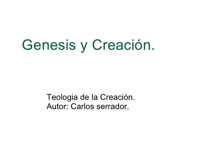 Genesis y Creación. Teologia de la Creación. Autor: Carlos serrador.
