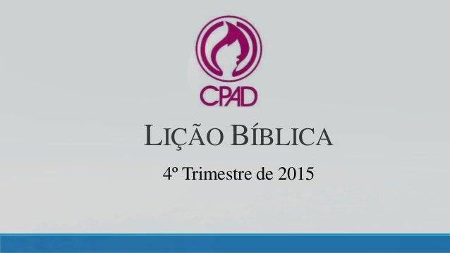 4º Trimestre de 2015 LIÇÃO BÍBLICA
