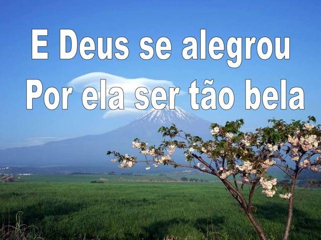 E Deus se alegrou Po eI r-tão bela   _ i 3;'  _ Í- : T  t_ . a «v l 'yix _l 1 u_ . . ›. _ ' .  . .  . V_ _ &Qçãy I É_ _  g...
