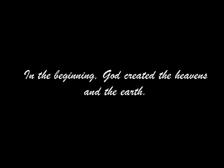 Inthe beginning, God created the heavens and the earth.<br />