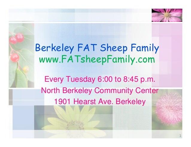 Berkeley FAT Sheep Family www.FATsheepFamily.com Every Tuesday 6:00 to 8:45 p.m. North Berkeley Community Center 1901 Hear...
