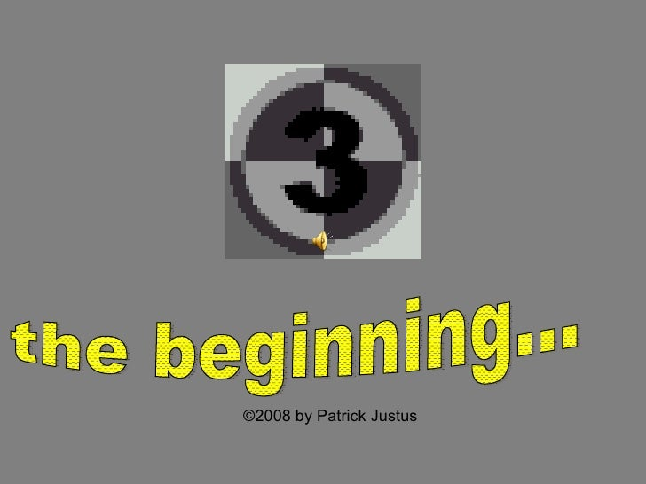 the beginning... ©2008 by Patrick Justus