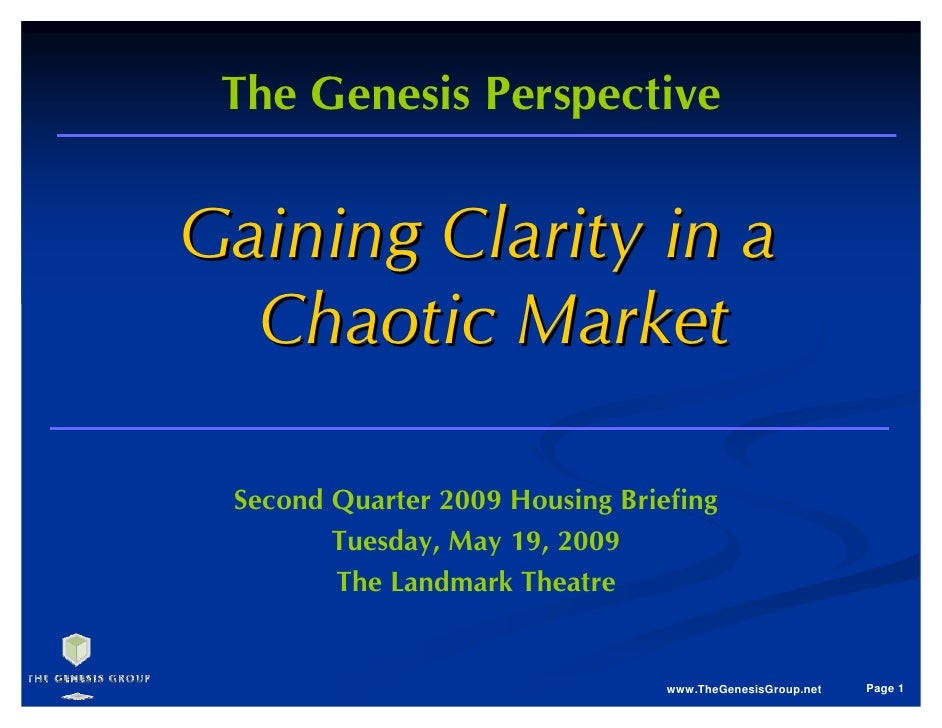 The Genesis Perspective   Gaining Clarity in a   Chaotic Market   Second Quarter 2009 Housing Briefing         Tuesday, Ma...