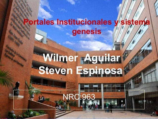 Wilmer Aguilar Steven Espinosa Portales Institucionales y sistema genesis NRC:963