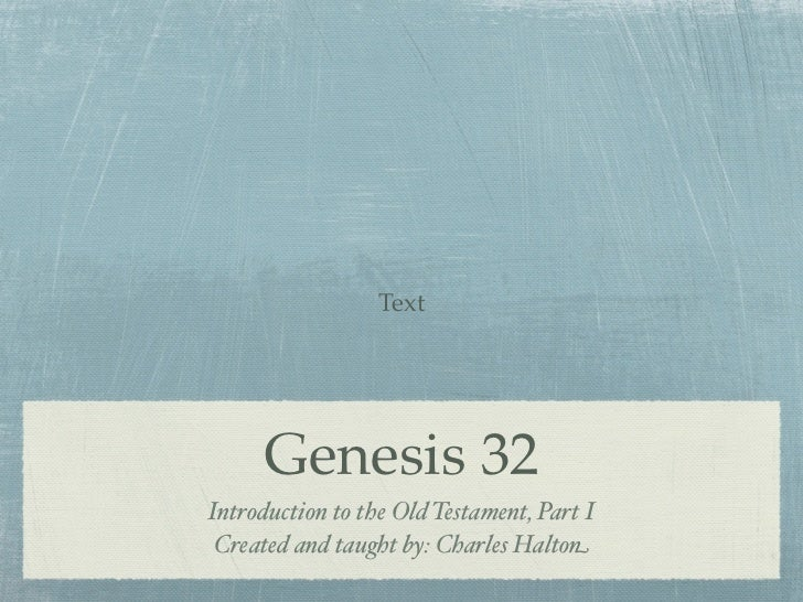 Text     Genesis 32Introduction to the Old Testament, Part I Created and taught by: Charles Halton