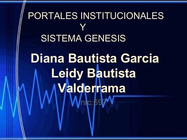 Diana Bautista Garcia Leidy Bautista Valderrama nrc:697 PORTALES INSTITUCIONALES Y SISTEMA GENESIS