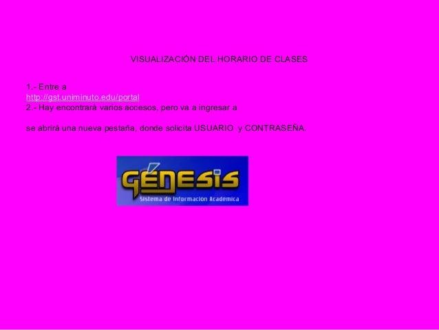 VISUALIZACIÓN DEL HORARIO DE CLASES 1.- Entre a http://gst.uniminuto.edu/portal 2.- Hay encontrará varios accesos, pero va...
